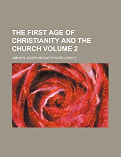 The First Age of Christianity and the Church Volume 2