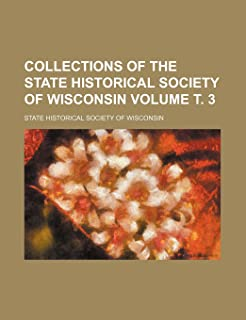 Collections of the State Historical Society of Wisconsin Volume . 3