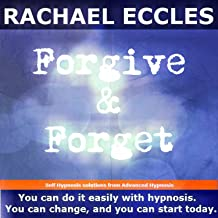 Forgive and Forget: Let Go of the Past, Forgive & Let Go of Grudges, Self Hypnosis, Hypnotherapy CD To Help With Forgiveness, so you can move on with your life and Let go of the past