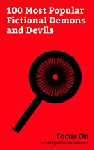 Focus On: 100 Most Popular Fictional Demons and Devils: It (character), Cthulhu, Apocalypse (comics), The Babadook, Dormammu, Jason Voorhees, Sauron, Davy ... Krueger, Hellboy, etc. (English Edition)