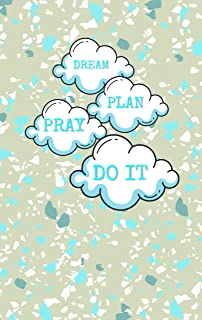 Dream, Plan, Pray, Do it: Daily planner to help you organize tasks, appointments and other important notes.