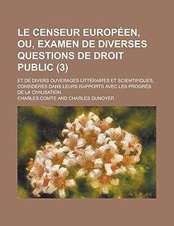 Le Censeur Europeen, Ou, Examen de Diverses Questions de Droit Public (3); Et de Divers Ouverages Litteraires Et Scientifi...