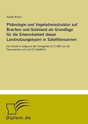 Phänologie und Vegetationsstruktur auf Brachen und Grünland als Grundlage für die Erkennbarkeit dieser Landnutzungstypen in Satellitenszenen: Die ... nur als Papierversion und auf CD erhältlich.