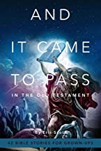 And It Came to Pass in the Old Testament: 42 Bible Stories for Grown-Ups