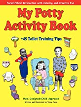 My Potty Activity Book +45 Toilet Training Tips: Parent/Child Interaction with Coloring and Creative Fun