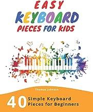 Easy Keyboard Pieces For Kids: 40 Simple Keyboard Pieces For Beginners -> Easy Keyboard Songbook For Kids (Simple Keyboard Sheet Music With Letters For Beginners)