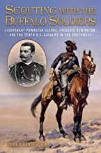Scouting with the Buffalo Soldiers: Lieutenant Powhatan Clarke, Frederic Remington, and the Tenth U.S. Cavalry in the Sout...