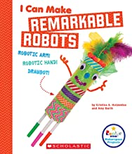 I Can Make Remarkable Robots (Rookie Star: Makerspace Projects)