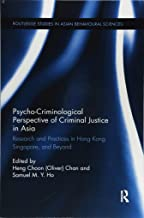 Psycho-Criminological Perspective of Criminal Justice in Asia: Research and Practices in Hong Kong, Singapore, and Beyond