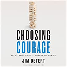 Choosing Courage: The Everyday Guide to Being Brave at Work