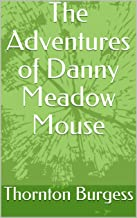 The Adventures of Danny Meadow Mouse: with new biography of the Author, Pictures and Questions for Reflection