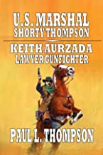 U.S. Marshal Shorty Thompson - Keith Aurzada - Lawyer Gunfighter: Tales of the Old West Book 94 (U.S. Marshal Shorty Thomp...