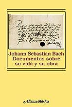 Johann Sebastian Bach: Documentos sobre su vida y su obra (Alianza Música (Am))