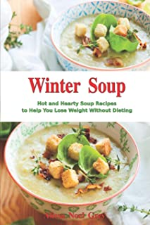 Winter Soup: Hot and Hearty Soup Recipes to Help You Lose Weight Without Dieting: Health and Fitness on a Budget
