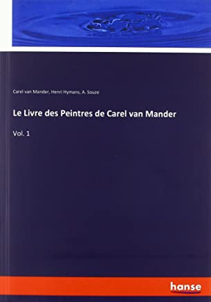 Le Livre des Peintres de Carel van Mander: Vol. 1