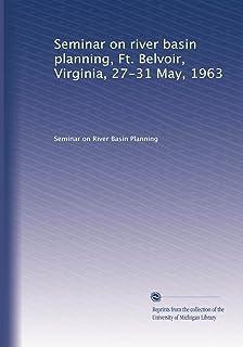 Seminar on river basin planning, Ft. Belvoir, Virginia, 27-31 May, 1963