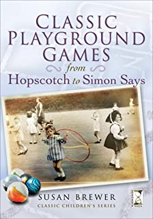 Classic Playground Games: From Hopscotch to Simon Says (Classic Children's Series)
