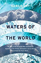 Waters of the World: The Story of the Scientists Who Unraveled the Mysteries of Our Oceans, Atmosphere, and Ice Sheets and Made the Planet Whole