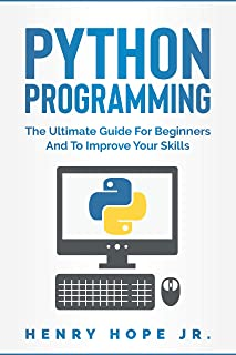 Python Programming: The Ultimate Guide For Beginners And To Improve Your Skills