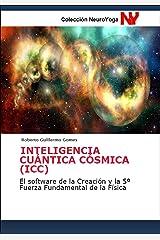 INTELIGENCIA CUÁNTICA CÓSMICA (ICC): El software de la Creación y la 5º Fuerza Fundamental de la Física (Antología de Ecología y Meditación nº 1) (Spanish Edition) Edición Kindle