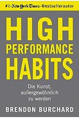 High Performance Habits: Die Kunst, außergewöhnlich zu werden. Mit positivem Denken und dem richtigen Mindset zu langfristigem Erfolg (German Edition) Kindle Edition