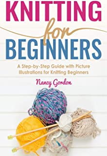 Best Knitting For Beginners: A Step By Step Guide With Picture illustrations For Knitting Beginners Review