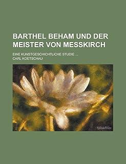 Barthel Beham Und Der Meister Von Messkirch; Eine Kunstgeschichtliche Studie ...
