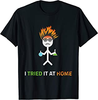 I Tried It & Caught On Fire At Home Chemistry Teacher Gift T-Shirt