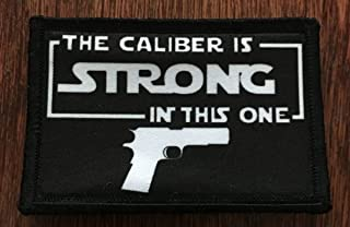The Caliber is Strong In This One Morale Tactical Military Patch Made in the USA Perfect for your rucksack,pack bag, Molle Gear operator hat or cap! 2x3