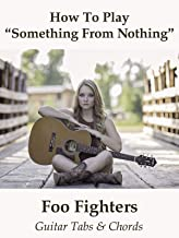 How To Play Something From Nothing By Foo Fighters - Guitar Tabs & Chords