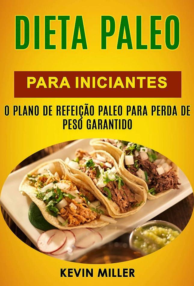 Dieta Paleo Para Iniciantes: O Plano De Refei??o Paleo Para Perda De Peso Garantido (Portuguese Edition)