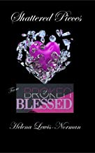 Shattered Pieces: From Broken2Blessed