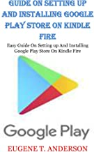 GUIDE ON SETTING UP AND INSTALLING GOOGLE PLAY STORE ON