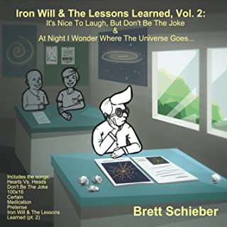 Iron Will and The Lessons Learned, Vol 2 It's Nice To Laugh, But Don'tBe The Joke and At Night I