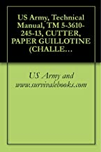 US Army, Technical Manual, TM 5-3610-245-13, CUTTER, PAPER GUILLOTINE (CHALLENGE MACHINERY MODEL 305HB)