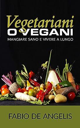 Vegetariani o vegani - mangiare sano e vivere a lungo