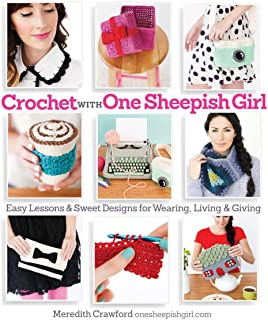 Crochet with One Sheepish Girl: Easy Lessons & Sweet Designs for Wearing, Living & Giving