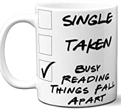 Things Fall Apart Book Lover Gift Mug. Single, Funny Taken, Busy Reading. Book Club, Themed, Accessories, Men, Women, Birthday, Christmas, Father's Day, Mother's Day. 11 oz.