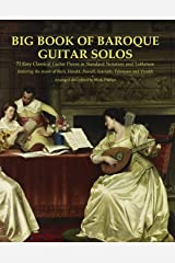 Big Book of Baroque Guitar Solos: 72 Easy Classical Guitar Pieces in Standard Notation and Tablature, Featuring the Music of Bach, Handel, Purcell, Telemann and Vivaldi Kindle Edition