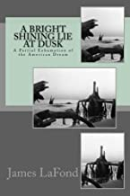 A Bright Shining Lie at Dusk: A Partial Exhumation of the American Dream