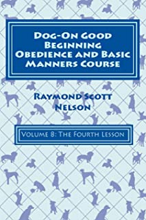 Dog-On Good Beginning Obedience and Basic Manners Course Volume 8: Volume 8: The Fourth Lesson