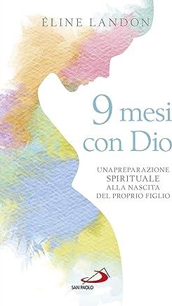 Nove mesi con Dio: Una preparazione spirituale alla nascita del proprio figlio