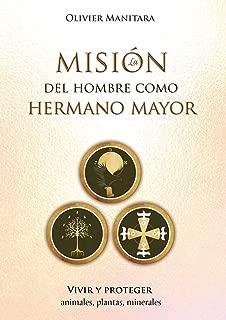 La misión del hombre como hermano mayor: Vivir y proteger animales, plantas, minerales (Spanish Edition)