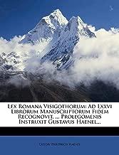 Lex Romana Visigothorum: Ad Lxxvi Librorum Manuscriptorum Fidem Recognovit, ... Prolegomenis Instruxit Gustavus Haenel... (Latin Edition)