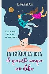 La estúpida idea de quererte aunque no deba (Spanish Edition) Kindle Edition