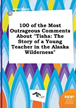 100 of the Most Outrageous Comments about Tisha: The Story of a Young Teacher in the Alaska Wilderness