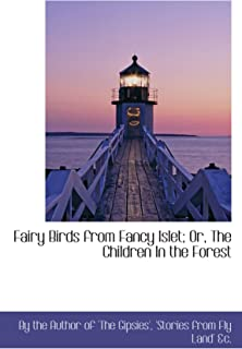 Fairy Birds from Fancy Islet; Or, The Children In the Forest