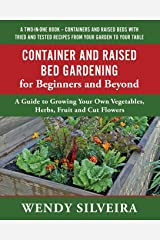Container and Raised Bed Gardening for Beginners and Beyond: A Guide to Growing Your Own Vegetables, Herbs, Fruit and Cut Flowers Paperback