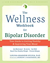 The Wellness Workbook for Bipolar Disorder: Your Guide to Getting Healthy and Improving Your Mood