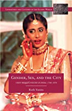 Gender, Sex, and the City: Urdu Rekhti Poetry in India, 1780-1870 (Literatures and Cultures of the Islamic World)